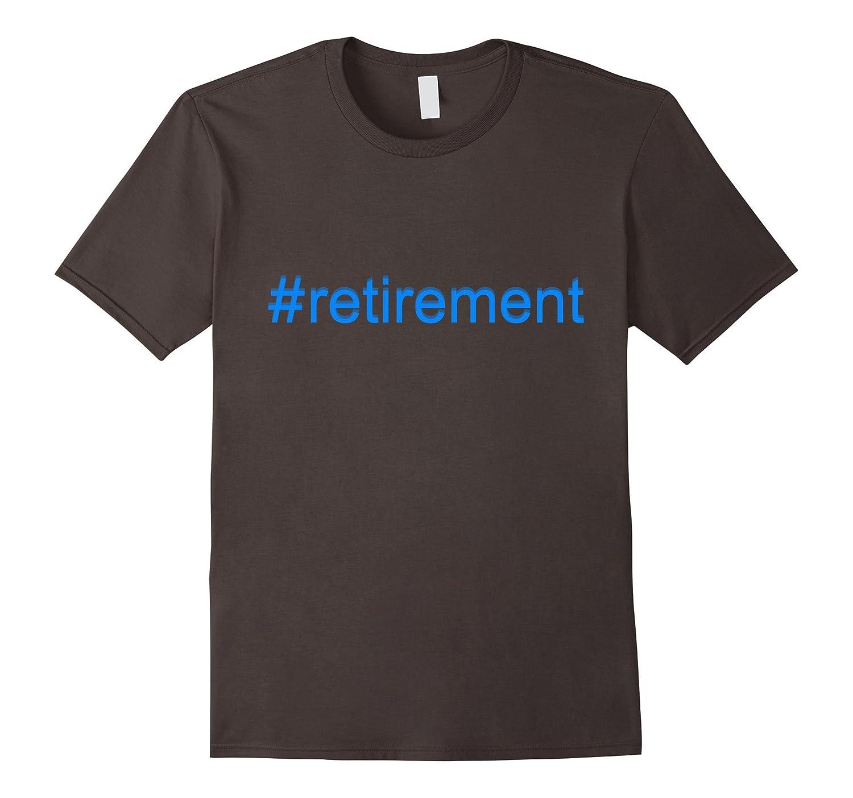 Retirement Shirts - Retirement Hastag Funny Tee Shirt-TH