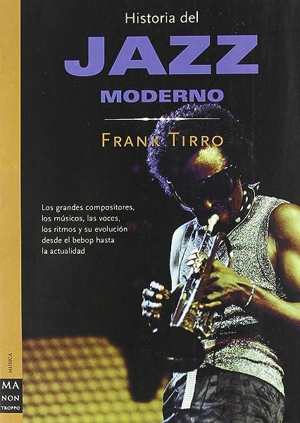 Historia del jazz moderno Ma Non Troppohistoria Del Jazz: Amazon.es: Tirro, Frank: Libros