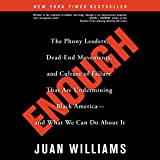Enough: The Phony Leaders, Dead-End Movements, and Culture of Failure That Are Undermining Black America - and What We Can Do About It
