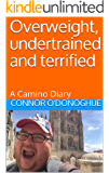 Overweight, undertrained and terrified: A Camino Diary