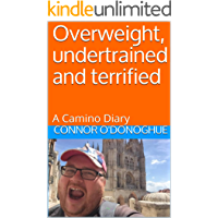 Overweight, undertrained and terrified: A Camino Diary (English Edition)