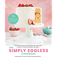 The Simply Eggless Cookbook: The Ultimate Guide for Mastering Egg-Free Cakes, Cupcakes, Cookies, Brownies, and More