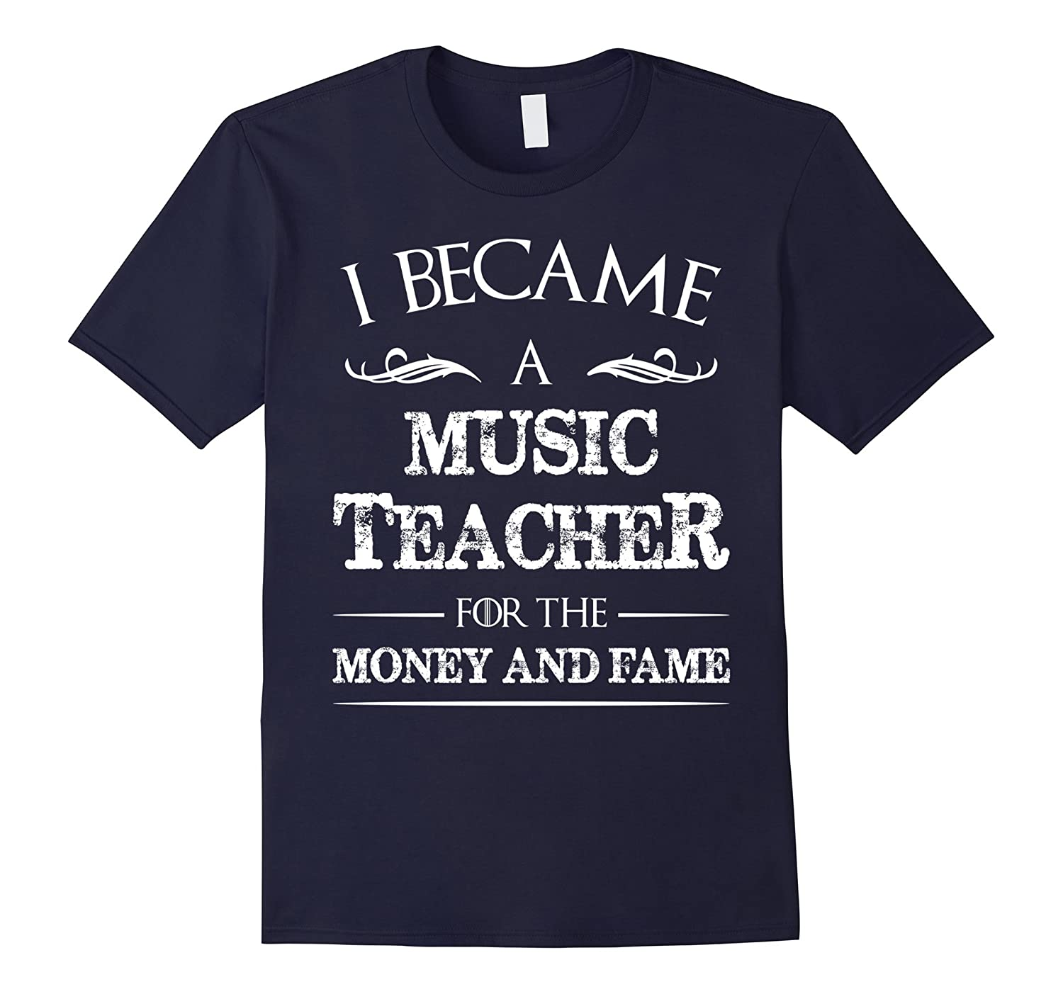 I Became A Music Teacher For The Money And Fame Tee Shirt-TD