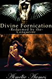 Redeemed by the Conqueror (Divine Fornication IV--An Erotic Story of Angels, Vampires and Werewolves (Divine Fornication series Book 4)