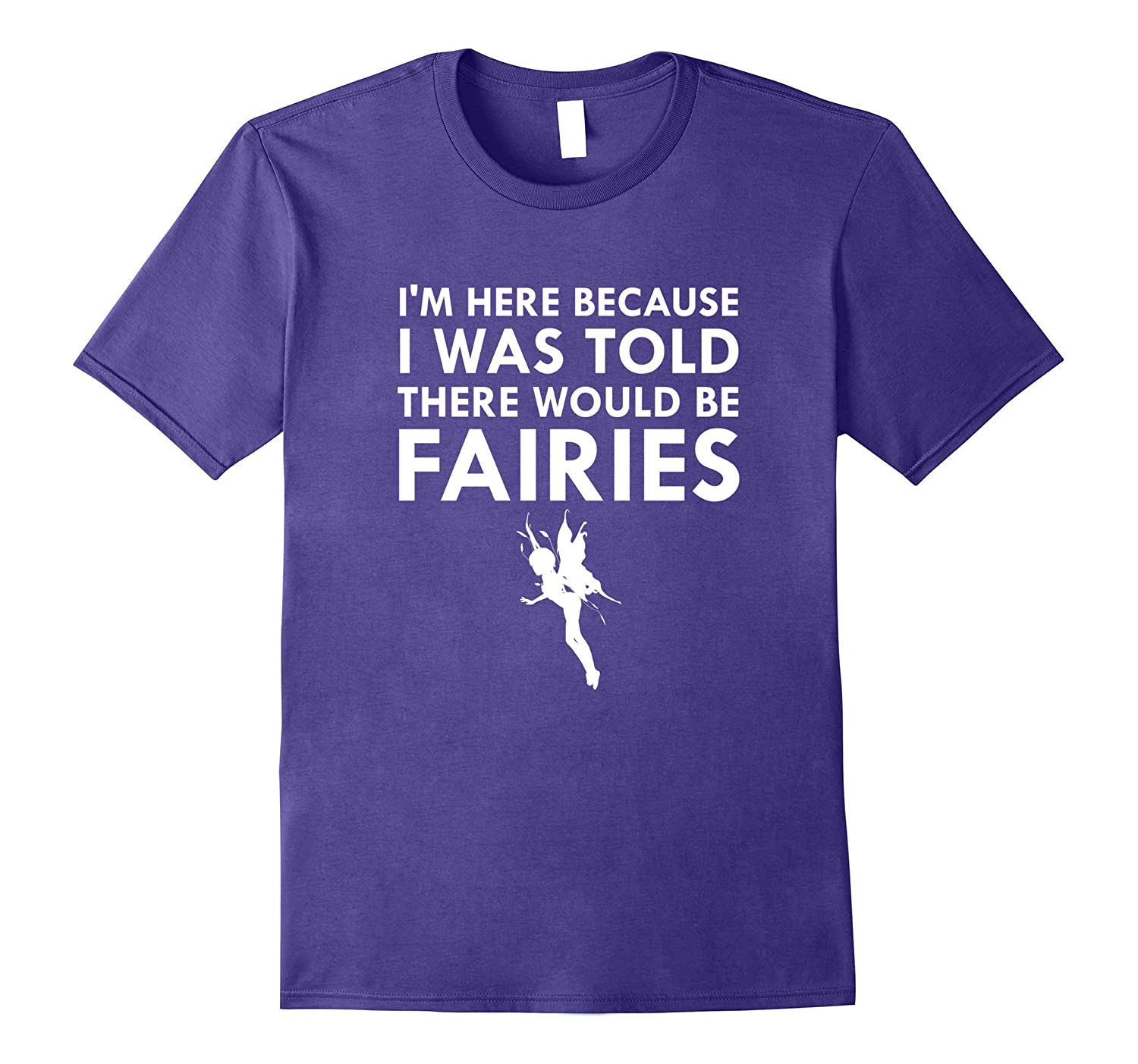 I Was Told There Would Be Fairies Magical Fairy Tale T-Shirt-FL