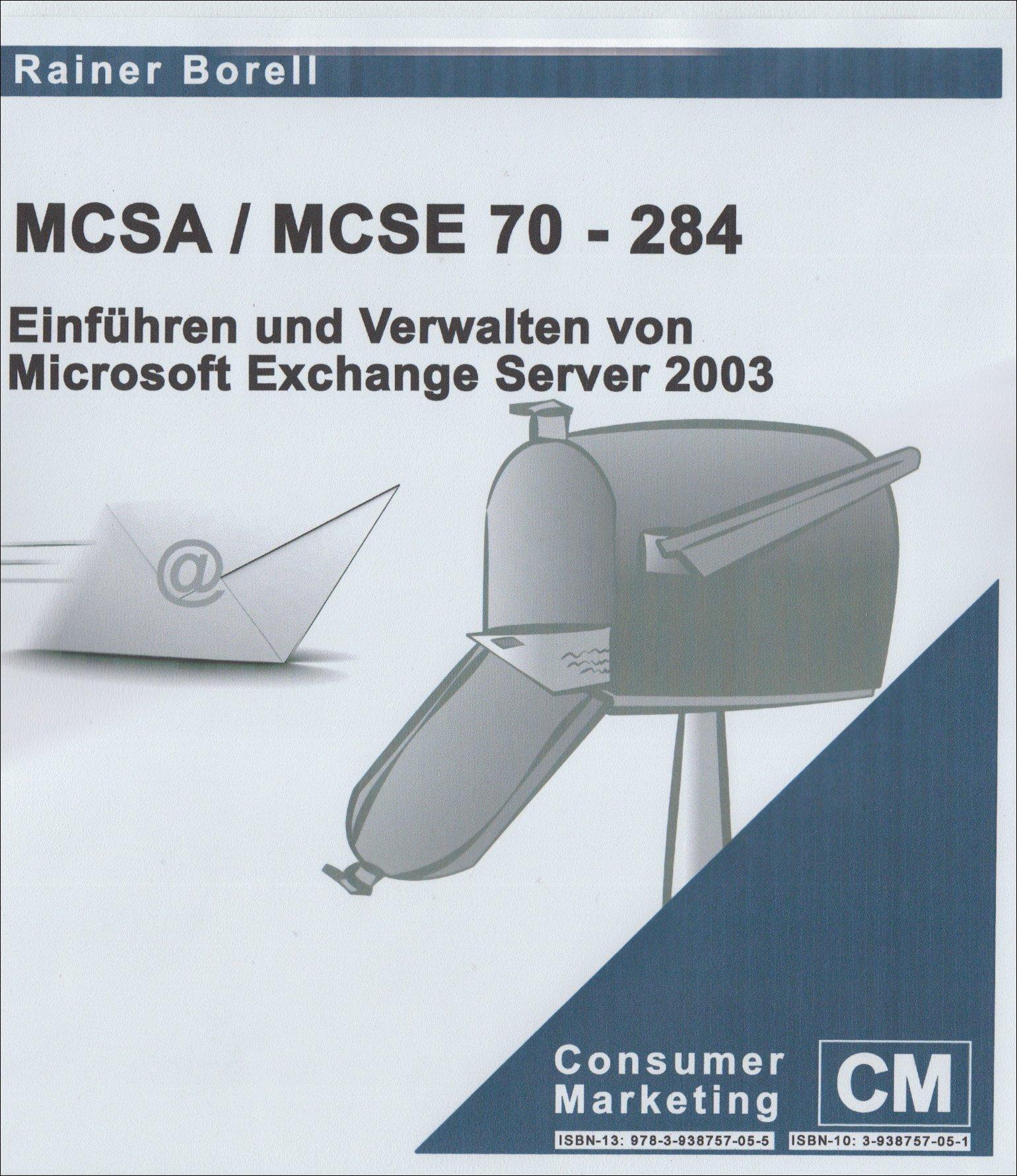 MCSA /MCSE 70-284. Einführen und Verwalten von Microsoft Exchange Server 2003: Prüfungsvorbereitung für Microsoft Prüfung 70-284
