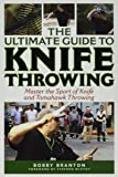 The Ultimate Guide to Knife Throwing: Master the Sport of Knife and Tomahawk Throwing (The Ultimate Guides)
