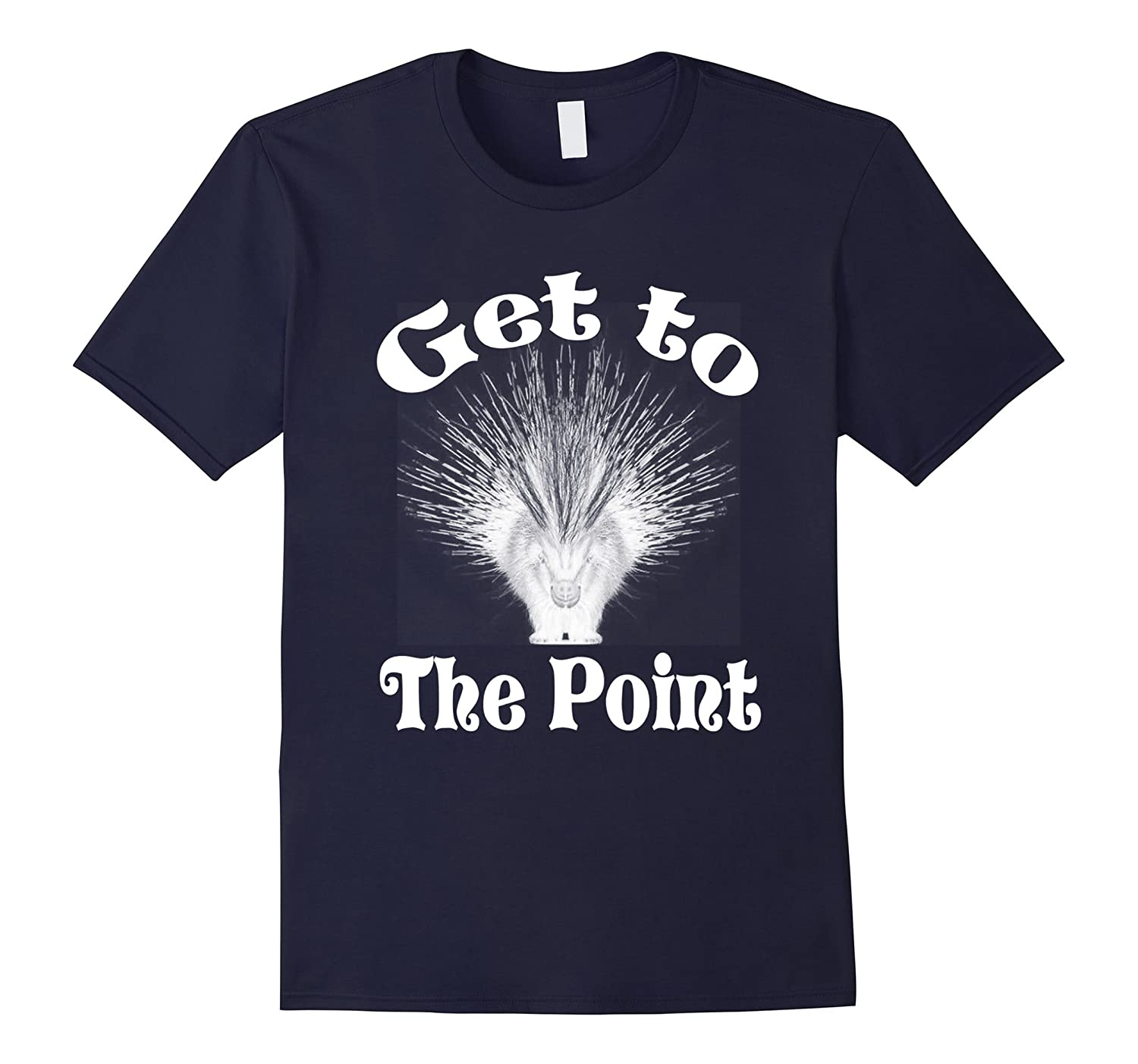 Get To The Point Funny Porcupine T-Shirt Animal Lovers-Art