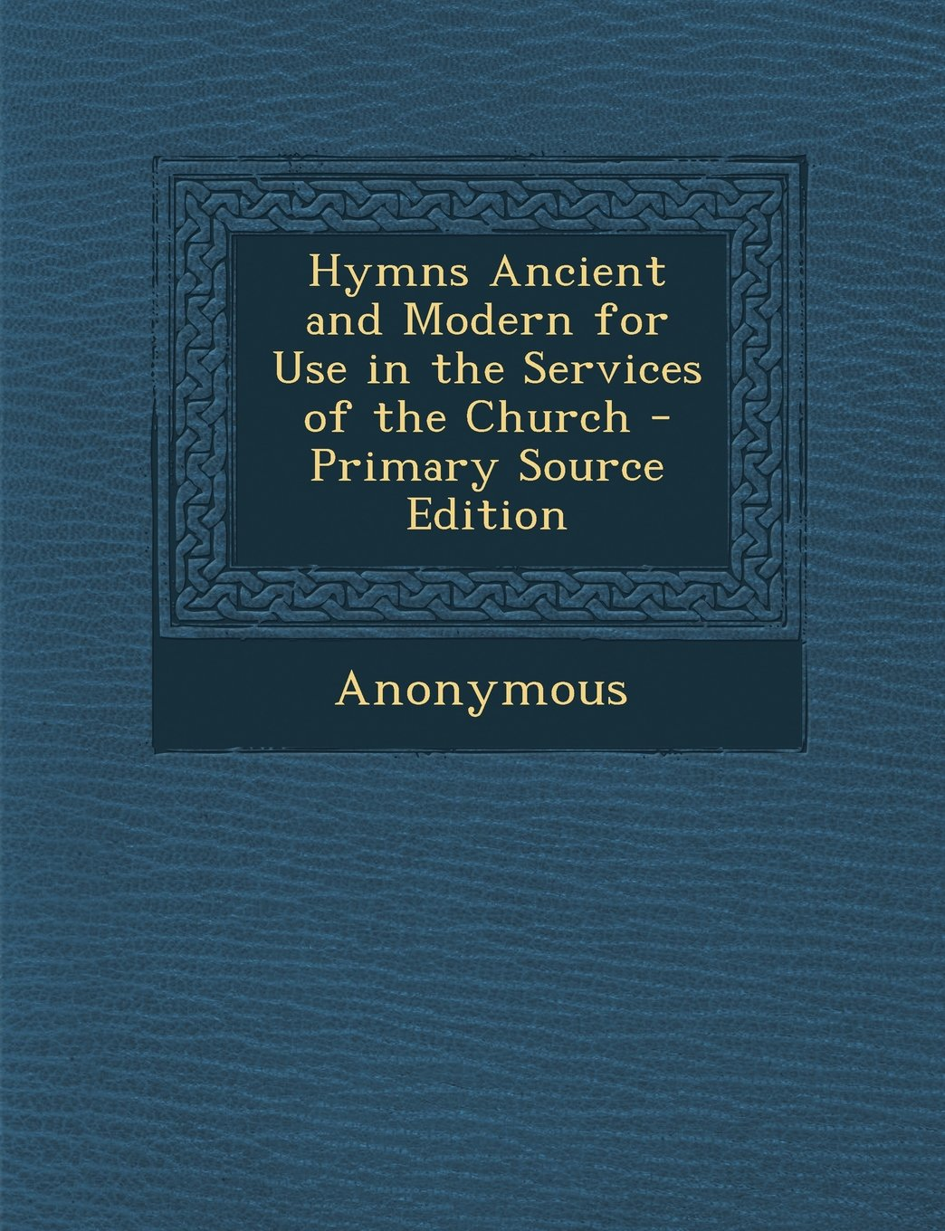 Hymns Ancient and Modern for Use in the Services of the Church - Primary  Source Edition: Anonymous: 9781287715542: Amazon.com: Books
