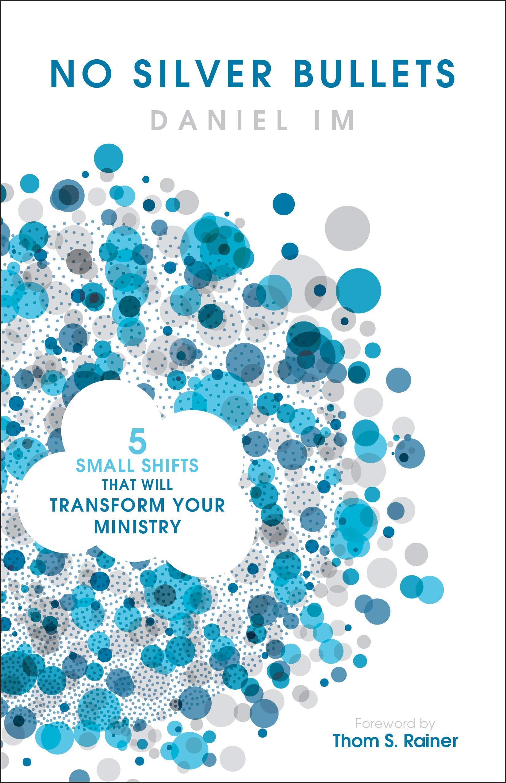No Silver Bullets: Five Small Shifts that will Transform Your Ministry: Im,  Daniel, Rainer, Thom S.: 9781433651540: Amazon.com: Books