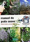 Manual de poda suave : árboles frutales y ornamentales (Guías para la Fertilidad de la Tierra, Band 13)