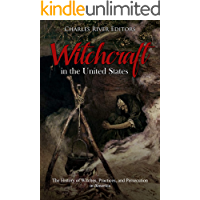 Witchcraft in the United States: The History of Witches, Practices, and Persecution in America