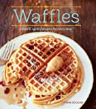 Waffles (Revised Edition): Sweet and Savory Recipes for Every Meal