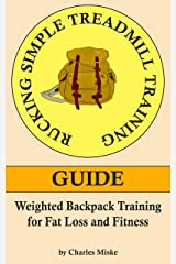 Rucking Simple Treadmill Training Guide: Weighted Backpack Training for Fat Loss and Fitness Kindle Edition