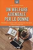 Un welfare aziendale per le donne. Strumenti a sostegno della conciliazione vita-lavoro