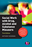 Social Work with Drug, Alcohol and Substance Misusers (Transforming Social Work Practice Series)