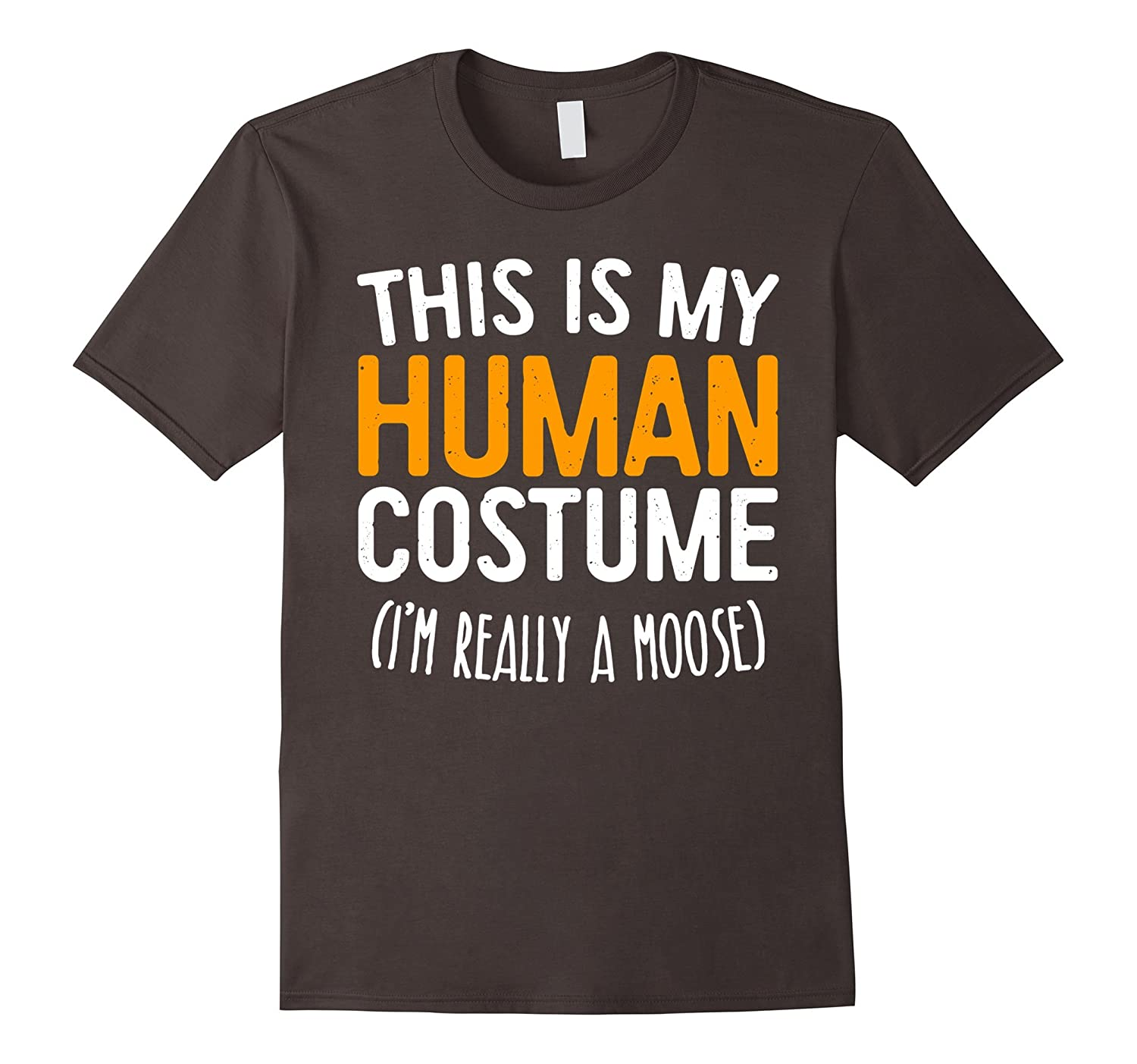 This Is My Human Costume I'm Really A Moose T-Shirt-T-Shirt