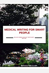 Medical Writing for Smart People: Because Dummies Shouldn't Write About Medicine Kindle Edition