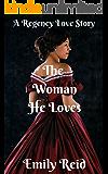 Romance : Regency Historical Romance: The Woman He Loves (Short stories historical romance, Victorian, Romance) ((regency romance free kindle books,clean ... romance historical, romance) Book 1)
