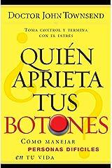 ¿Quién aprieta tus botones?: Cómo manejar la gente difícil en tu vida (Spanish Edition) Kindle Edition