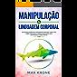 Manipulação & Linguagem corporal: As pessoas manipulam e reconhecem mentiras - Saiba tudo sobre - Psicologia e manipulação,como lidar com pessoas e força mental - Livro (Psicologia geral 2)