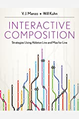Interactive Composition: Strategies Using Ableton Live and Max for Live Kindle Edition