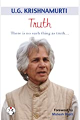 U.G. Krishnamurti: Truth : There is no such thing as truth… Kindle Edition