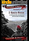 Il Basco Rosso - La storia, la vita e le emozioni dei Cacciatori di Calabria