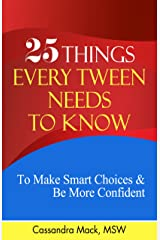 25 Things Every Tween Needs To Know: To Make Smart Choices and Be More Confident Kindle Edition