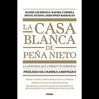 La casa blanca de Peña Nieto: La historia que cimbró un gobierno