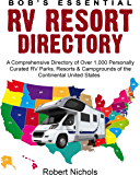Bob's Essential RV Resort Directory: A Comprehensive Directory of Over 1,000 Personally Curated RV Parks, Resorts & Campgrounds of the Continental United States