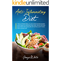 Anti-Inflammatory Diet: The Ultimate Meal Plan Guide for Beginners with Healthy Recipes for a Better Nutrition. Discover…