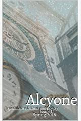 Alcyone: Issue II: Speculative Fiction and Poetry Kindle Edition
