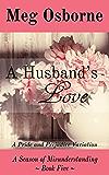A Husband's Love: A Pride and Prejudice Variation (A Season of Misunderstanding Book 5)