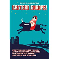Eastern Europe!: Everything You Need to Know About the History (and More) of a Region that Shaped Our World and Still…