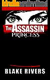The Assassin Princess (The Assassin Princess Novels Book 1)