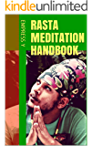 Rasta Meditation Handbook: 23 Tips, Tools & Principles To Meditate as a Rastafari (Rastafarian Spirituality through Contemplative Meditation)