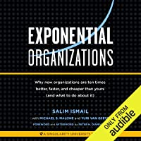 Exponential Organizations: New Organizations Are Ten Times Better, Faster, and Cheaper Than Yours (and What to Do About It)