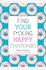 Find Your F*cking Happy: A Journal to Help Pave the Way for Positive Sh*t Ahead (Zen as F*ck Journals) Paperback