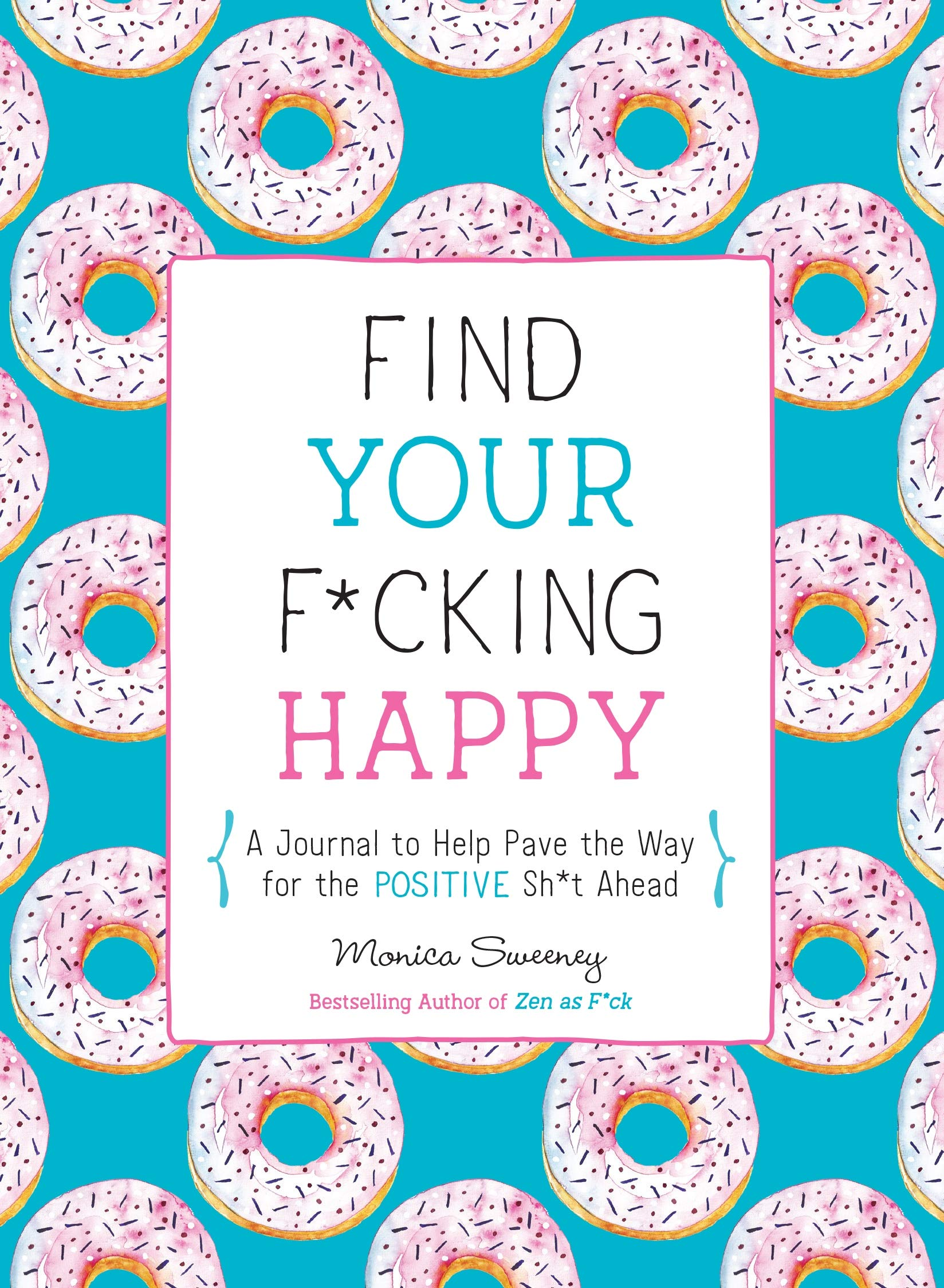 Find Your F*cking Happy: A Journal to Help Pave the Way for Positive Sh*t Ahead (Zen as F*ck Journals)