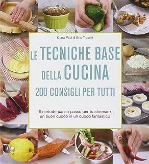 amazon.it: scuola di cucina. tecniche e ricette di base - - libri - Basi Di Cucina