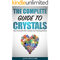 Crystals: The Complete Guide to Crystals: Heal Yourself with Crystals and Healing Stones (Healing, Meditation, Energy Healing, Aura)