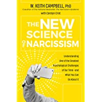 The New Science of Narcissism: Understanding One of the Greatest Psychological Challenges of Our Time-and What You Can…