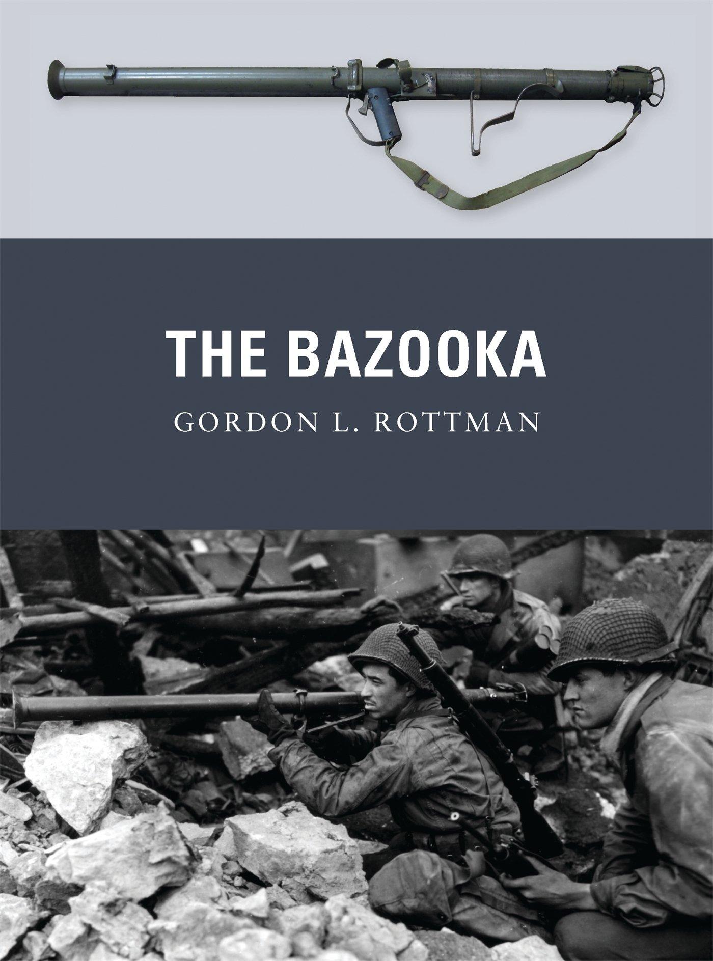 The Bazooka (Weapon): Gordon L  Rottman, Johnny Shumate