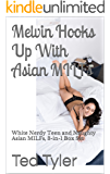 Melvin Hooks Up With Asian MILFs: White Nerdy Teen and Naughty Asian MILFs, 3-in-1 Box Set