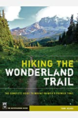 Hiking the Wonderland Trail: The Complete Guide to Mount Rainier's Premier Trail Kindle Edition