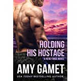 Holding his Hostage: A steamy action-packed military romance (Shattered SEALs Book 3)