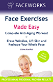 Face Exercises Made Easy: Complete Anti-Aging Workout: Erase Wrinkles, Lift Skin and Reshape Your Whole Face (Faceworks Book 1)