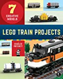 LEGO Train Projects: 7 Creative Models (English Edition)