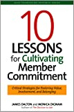 10 Lessons for Cultivating Member Commitment: Critical Strategies for Fostering Value, Involvement, and Belonging